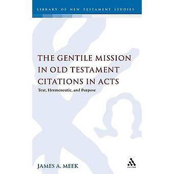The Gentile Mission in Old Testament Citations in Acts by Meek & James A.