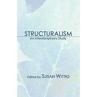 Structuralism An Interdisciplinary Study by Wittig & Susan
