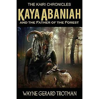 Kaya Abaniah and the Father of the Forest by Trotman & Wayne Gerard