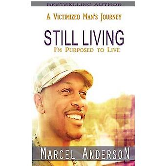 Still Living A Victimized Mans Journey by Anderson & Marcel