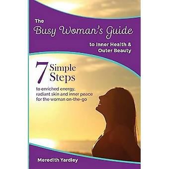 The Busy Womans Guide to Inner Health and Outer Beauty by Yardley & Meredith
