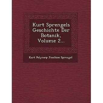Kurt Sprengels Geschichte Der Botanik Volume 2... by Kurt Polycarp Joachim Sprengel