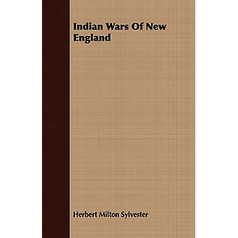 Indian Wars Of New England by Sylvester & Herbert Milton