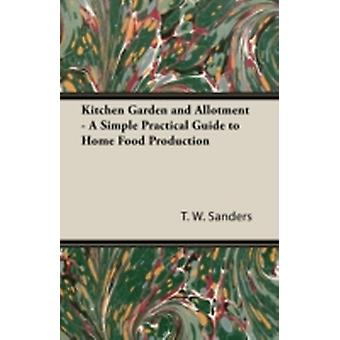 Kitchen Garden and Allotment  A Simple Practical Guide to Home Food Production by Sanders & T. W.