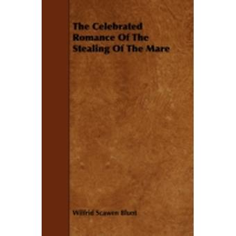 The Celebrated Romance Of The Stealing Of The Mare by Blunt & Wilfrid Scawen