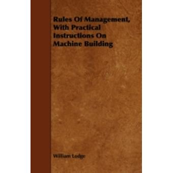 Rules Of Management With Practical Instructions On Machine Building by Lodge & William