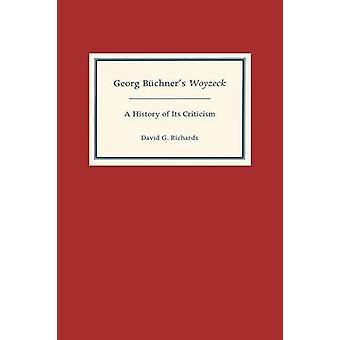 Georg Bchners Woyzeck A History of Its Criticism by Richards & David G.