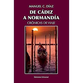 DE CDIZ A NORMANDA  CRNICAS DE VIAJE by Daz & Manuel C.