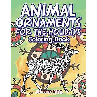 Animal Ornaments For the Holidays Coloring Book by Jupiter Kids