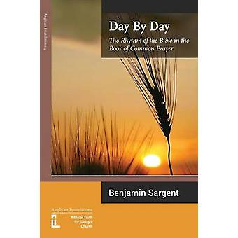 Day by Day The Rhythm of the Bible in the Book of Common Prayer by Sargent & Benjamin