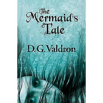 The Mermaids Tale by Valdron & D. G.