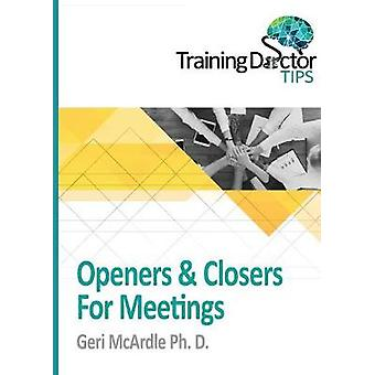 Openers  Closers For Meetings TrainingDoctor Tips Volume 1 by McArdle & Ph.D. Geri