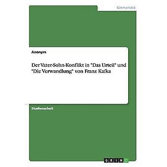 Der VaterSohnKonflikt in Das Urteil Und Die Verwandlung Von Franz Kafka by Anonym