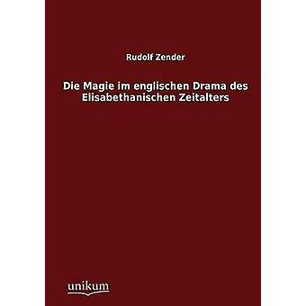 Die Magie im englischen Drama des Elisabethanischen Zeitalters by Zender & Rudolf
