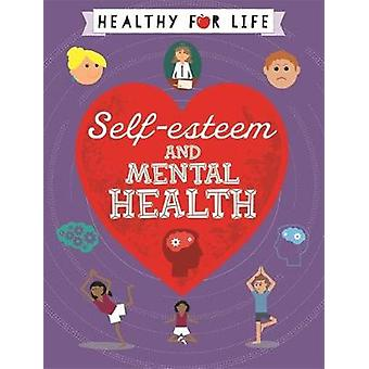 Healthy for Life Selfesteem and Mental Health by Anna Claybourne