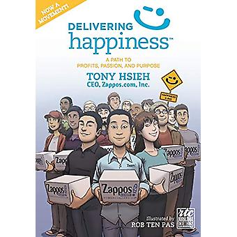 Delivering Happiness - A Path to Profits - Passion - and Purpose; A Ro