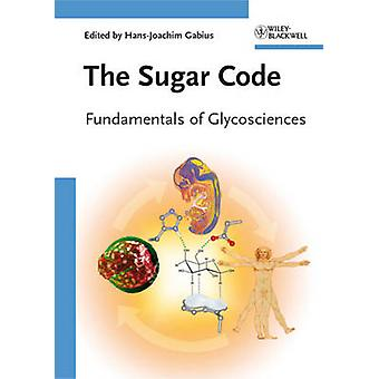 The Sugar Code - Fundamentals of Glycosciences by Hans-Joachim Gabius