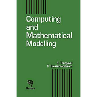 Computing and Mathematical Modeling by K. Thangavel - 9788173197208 B