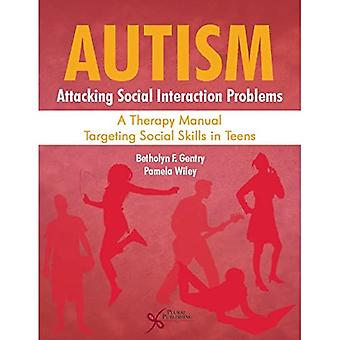 Autism: Attacking Social Interaction Problems: A Therapy Manual Targeting Social Skills in Teens