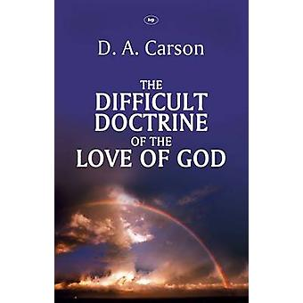 The Difficult Doctrine of the Love of God by D A Carson