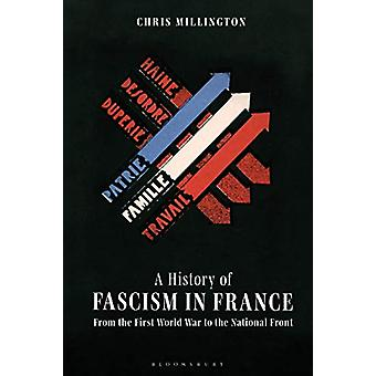 A History of Fascism in France - From the First World War to the Natio