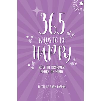 365 Ways to Be Happy by Adam Gordon