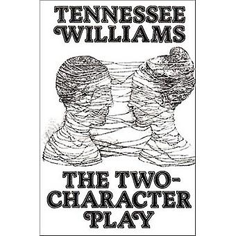 The Two-Character Play by Tennessee Williams - 9780811207294 Book