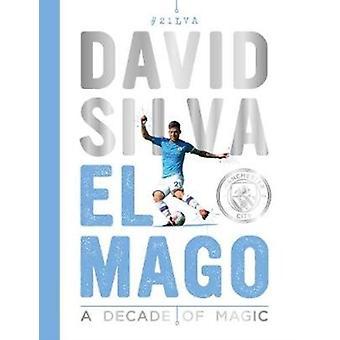 David Silva  El Mago A Decade Of Magic by David Clayton