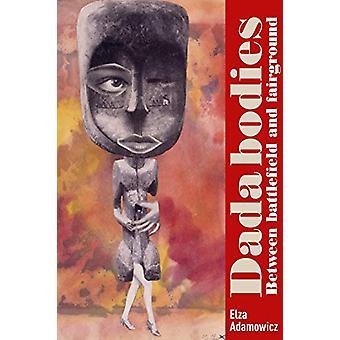 Dada Bodies - Between Battlefield and Fairground by Elza Adamowicz - 9