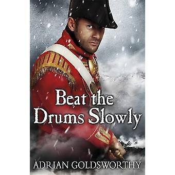 Beat the Drums Slowly by Adrian Goldsworthy - 9781780224947 Book
