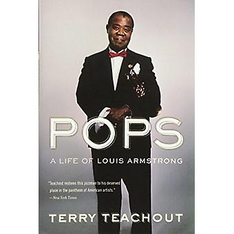 Pops A Life of Louis Armstrong door Terry Teachout