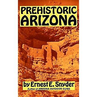 Prehistoric Arizona by Ernest E Snyder - 9780914846321 Book