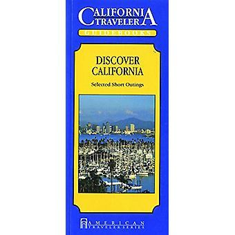 California Traveler - Discover California - Selected Short Outings by