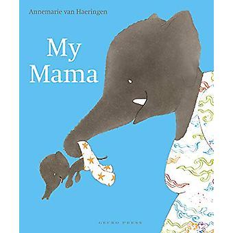 My Mama by Annemarie van Haeringen - 9781776572670 Book