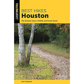Best Hikes Houston  The Greatest Views Wildlife and Forest Strolls by Keith Stelter & Revised by Matt Forster