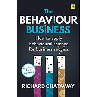 The Behaviour Business: How� to apply behavioural science for business success
