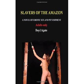Slavers of the Amazon: A Novel of Erotic Sex and Punishment