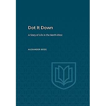 Dot It Down - A Story of Life in the North-West by Alexander Begg - 97