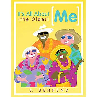 It's All about (the Older) Me by B Behrend - 9781480800366 Book