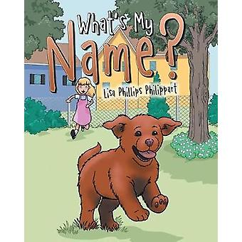 What's My Name? by Lisa Phillips Philippart - 9781489718396 Book