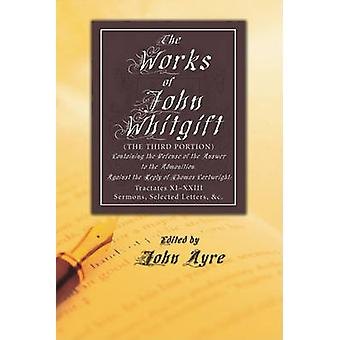 The Works of John Whitgift - (The Third Portion) Containing the Defens