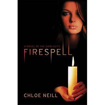 Firespell - Chloe Neillin pimeä eliitti - 9781780620701 Kirja