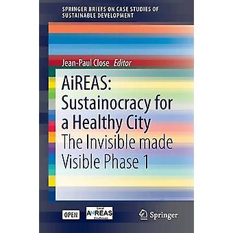 AiREAS - Sustainocracy for a Healthy City - The Invisible made Visible