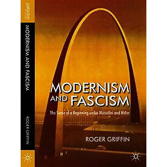 Modernism and Fascism - The Sense of a Beginning Under Mussolini and H