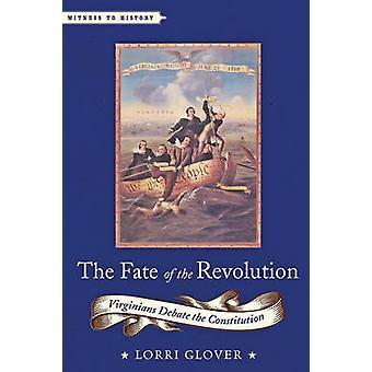 Das Schicksal der Revolution - Virginians Debatte der Verfassung von Lor