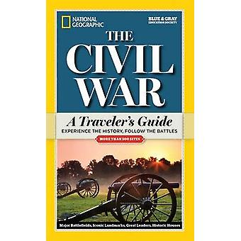 National Geographic the Civil War - A Traveler's Guide by National Geo