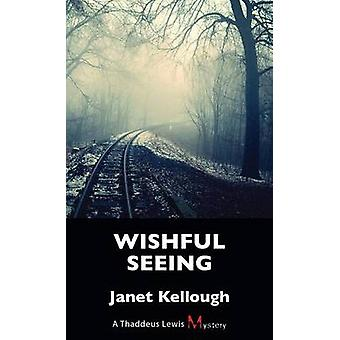 Wishful Seeing - A Thaddeus Lewis Mystery by Janet Kellough - 97814597