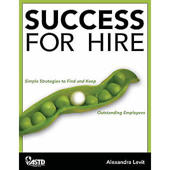 Success for Hire - How to Find and Keep Outstanding Employees by Alexa