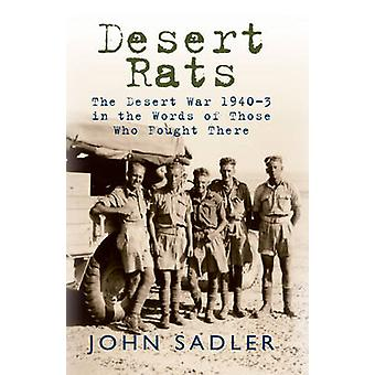 Desert Rats - The Desert War 1940-3 in the Words of Those Who Fought T