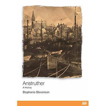 Anstruther - A History by Stephanie Stevenson - 9781904607441 Book